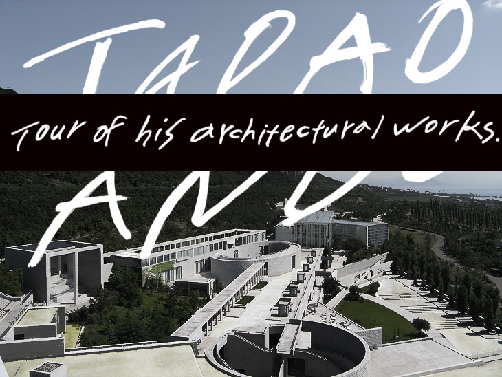 Tour of his architectural works.TADAO ANDO